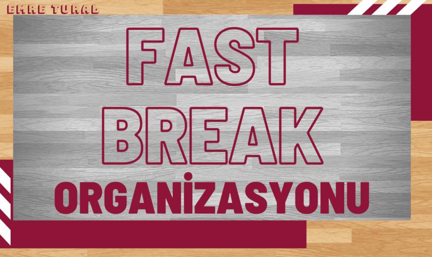 Fast Break Organizasyonu