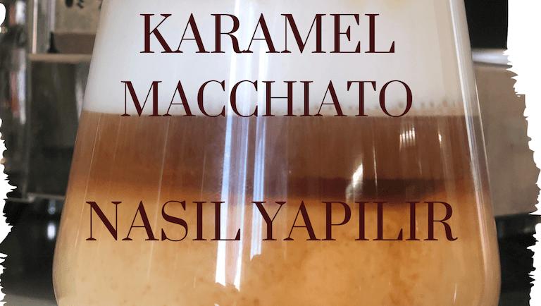 Karamel Machiato Nasıl Yapılır?